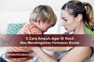 5 Cara Ampuh Agar Anak Mau Mendengarkan Perkataan Bunda
